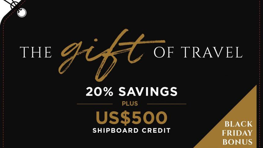 Regent Seven Seas Cruises – The Gift of Travel and Black Friday Bonus